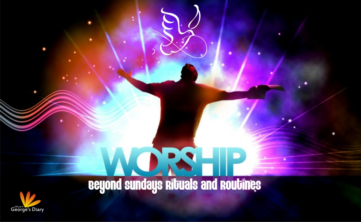 WORSHIP: Beyond Sunday Routine and Rituals