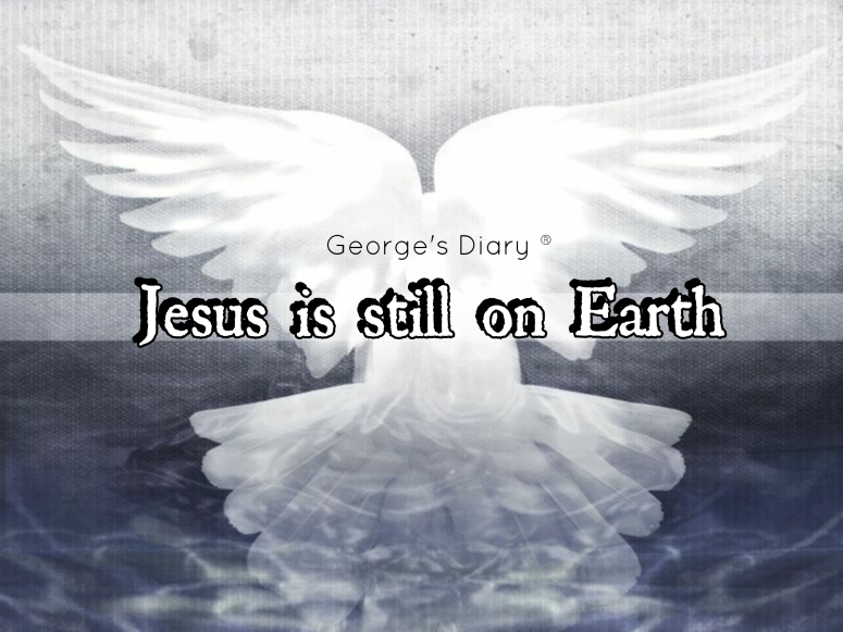 Jesus is stil on Earth