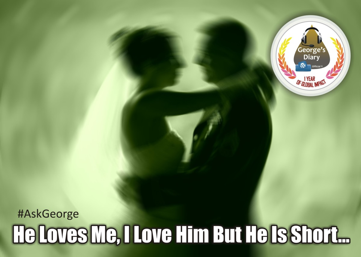 #AskGeorge: HE LOVES ME, I LOVE HIM BUT HE IS NOT TALL