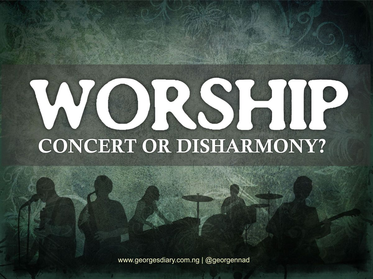 WORSHIP: A CONCERT OR DISHARMONY?