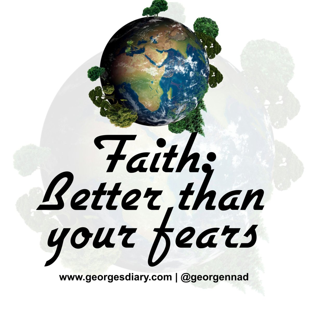 ​FAITH: BETTER THAN YOUR FEARS