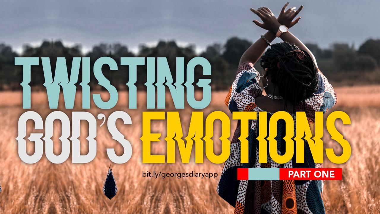 TWISTING GOD'S EMOTIONS 1