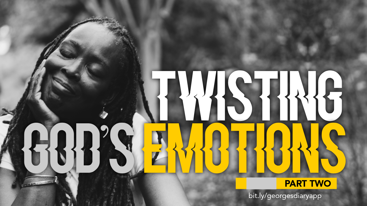 TWISTING GOD'S EMOTIONS 2