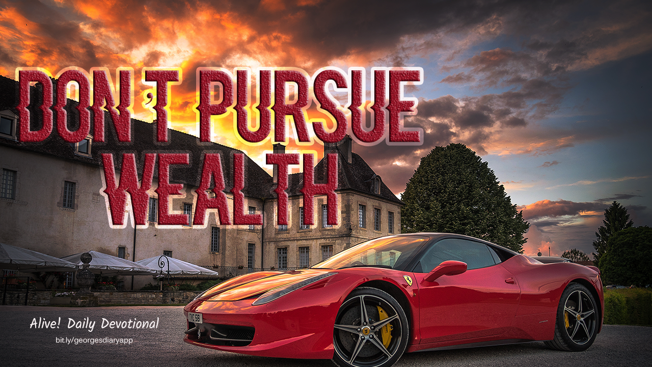 DON'T PURSUE WEALTH