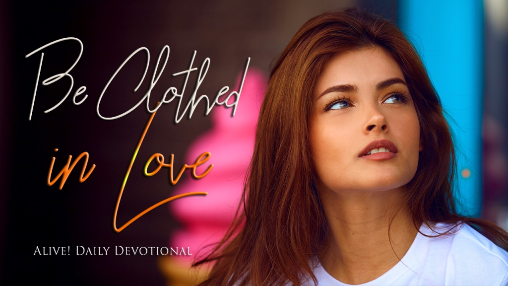 Be clothed in love | Alive! Daily Devotional
