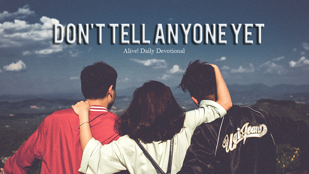 Don't tell anyone yet | Alive Daily Devotional