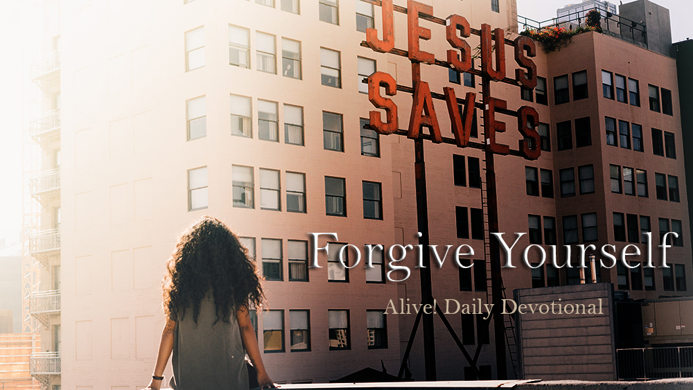 Forgive yourself | Alive Daily Devotional
