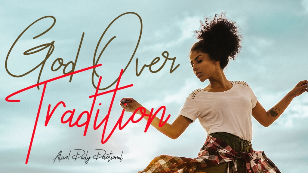 GOD OVER TRADITIONS | Alive! Daily Devotional
