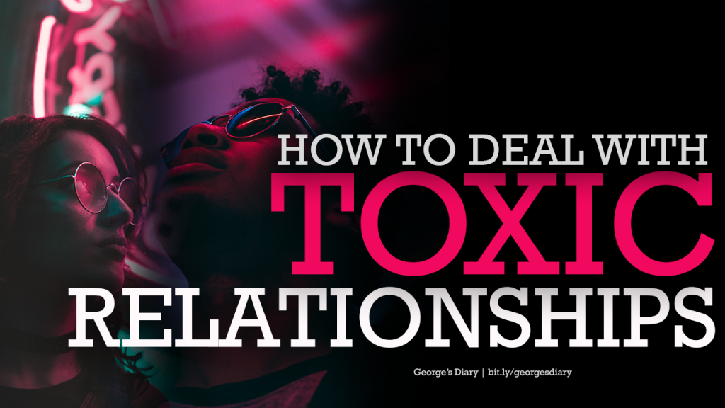 HOW TO DEAL WITH TOXIC RELATIONSHIPS | George's Diary