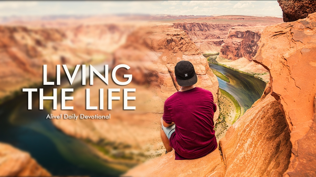 Living the life | Alive! Daily Devotional