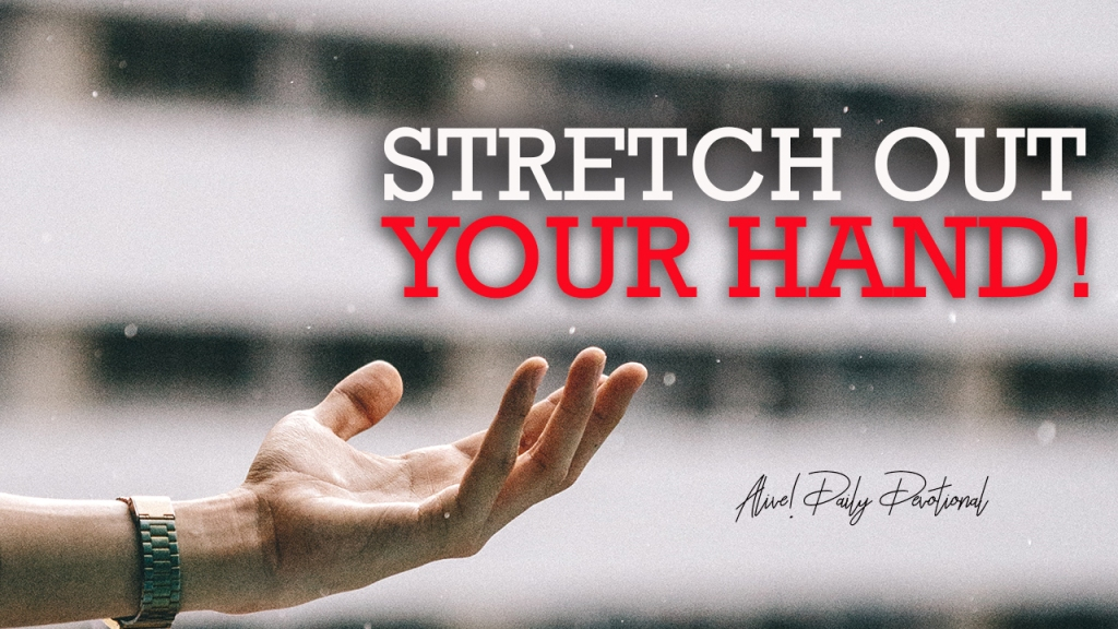 STRETCH OUT YOUR HAND! | Alive! Daily Devotional