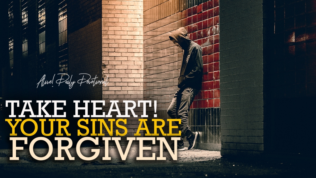 Take Heart! Your Sins Are Forgiven | Alive! Daily Devotional
