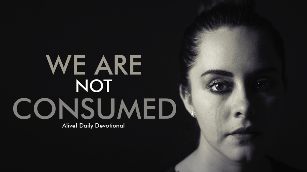 We are not consumed