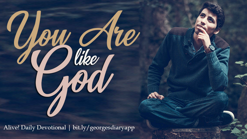 You are like God | Alive! Daily Devotional