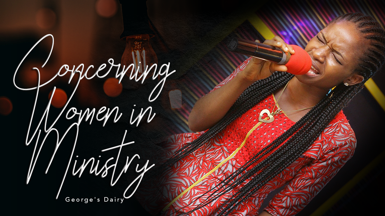 CONCERNING WOMEN IN MINISTRY