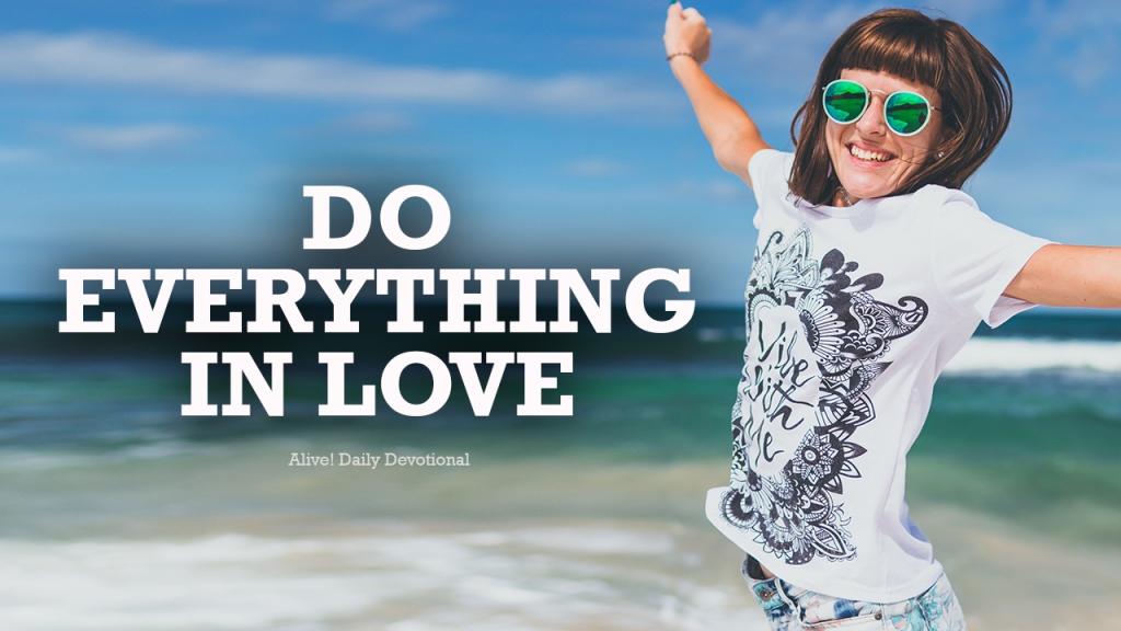 DO EVERYTHING IN LOVE | Alive! Daily Devotional
