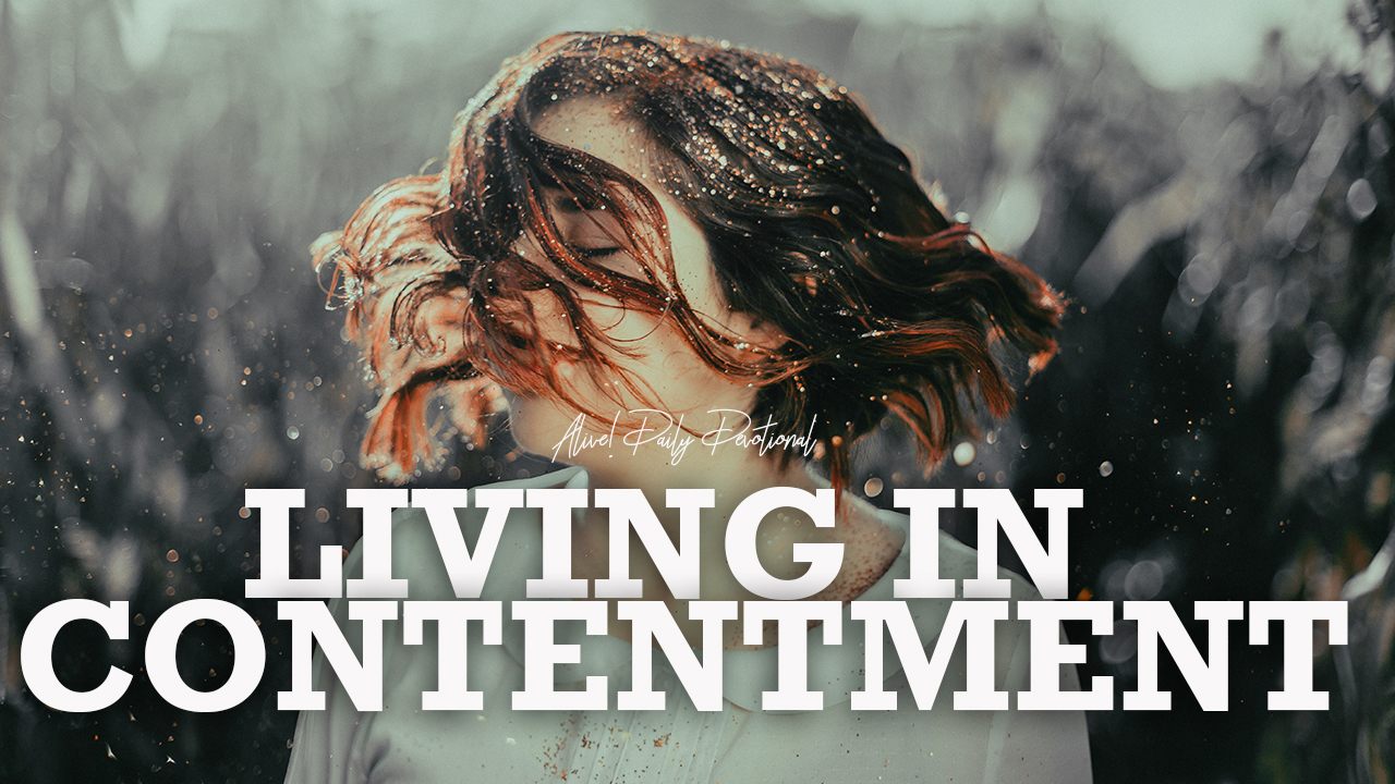 LIVING IN CONTENTMENT | Alive! Daily Devotional