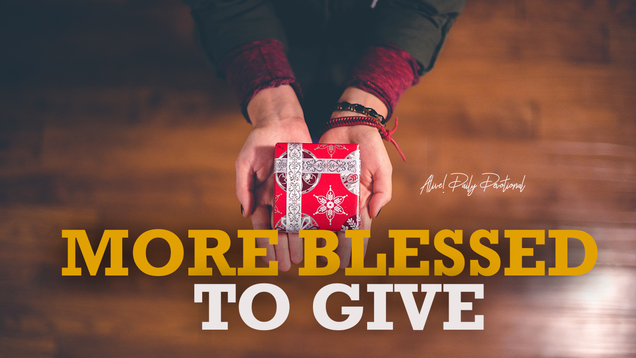 MORE BLESSED TO GIVE | Alive! Daily Devotional