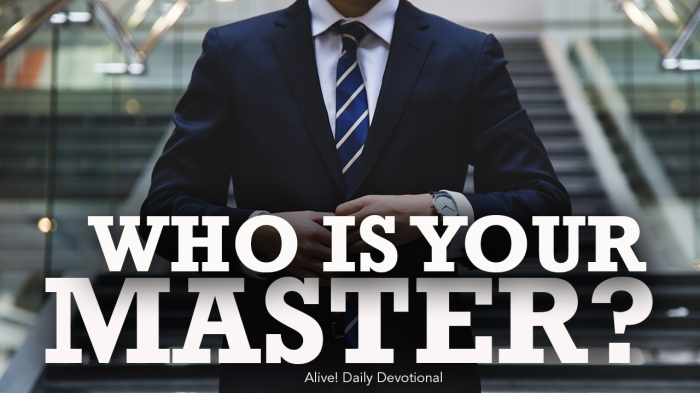 WHO IS YOUR MASTER?   Alive! Daily Devotional