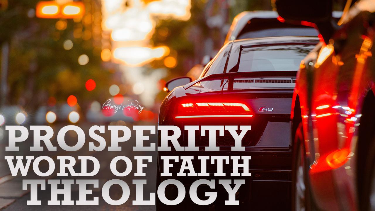 PROSPERITY AND WORD OF FAITH THEOLOGY