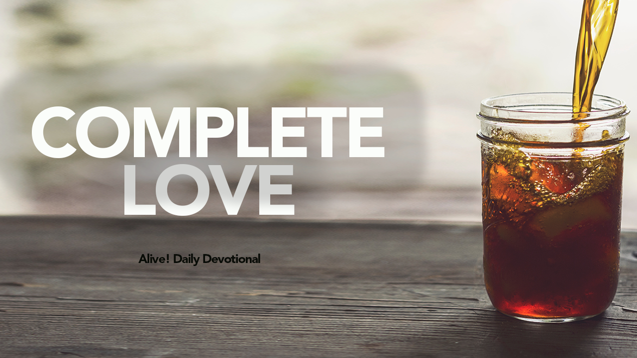 COMPLETE LOVE | Alive! Daily Devotional