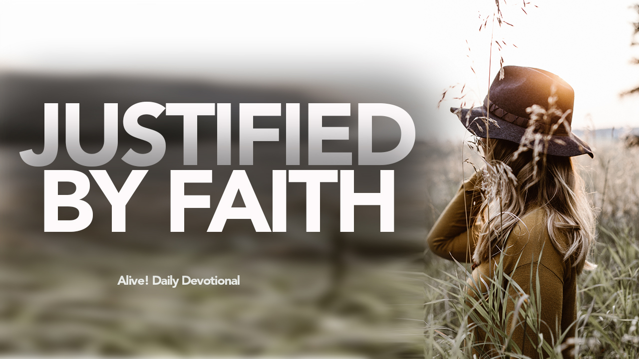 JUSTIFIED BY FAITH | Alive! Daily Devotional